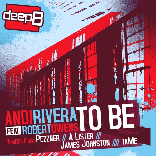 Andi Rivera ft. Robert Owens - To Be (A Lister Remix) [Deep8 Recordings] - OUT NOW