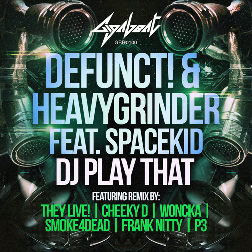 (GBR100) Defunct! & Heavygrinder - DJ Play That (feat. Spacekid) EP