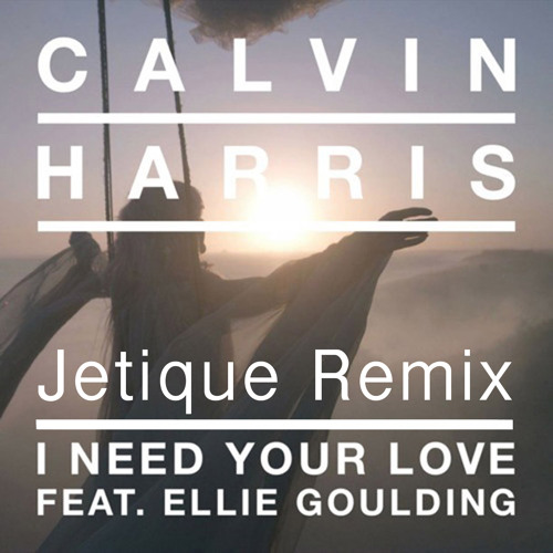 [OUT NOW] Calvin Harris feat. Ellie Goulding - I Need Your Love (Jetique Remix)