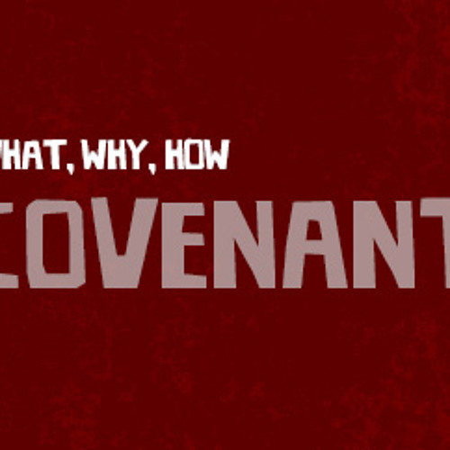 What? Why? How? Covenant