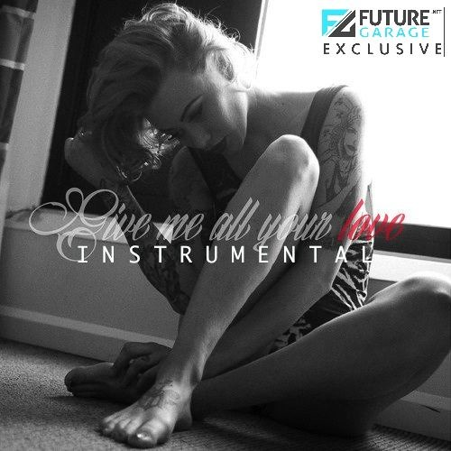 Give Me All Your Love (Instrumental) by Meshach Gordon - FutureGarage.NET Exclusive