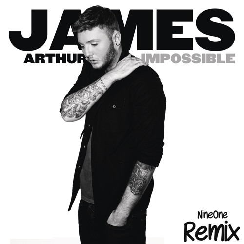 James Arthur - Impossible ( NineOne Bootleg)