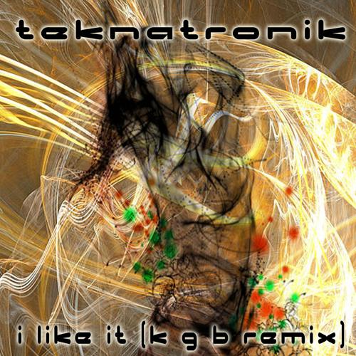 Teknatronik  -  I Like It ( K G B Remix ) Free Download!!!!