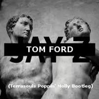 Jay Z Tom Ford (Terrasouls Poppin' Molly Bootleg) Artwork