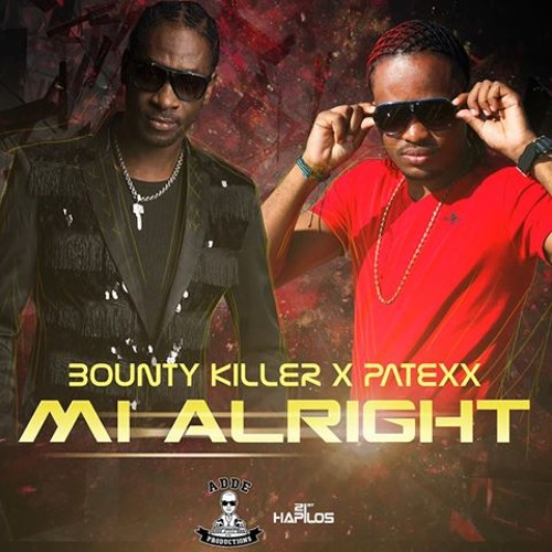 "BOUNTY KILLER X PATEXX - ""MI ALRIGHT"" (prod. Adde Instrumentals & Johnny Wonder)"