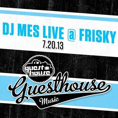 DJ Mes Live @ Frisky 7.20.13