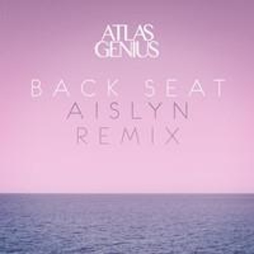 Atlas Genius- Back Seat (Aislyn Remix)