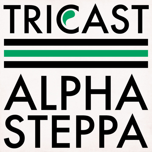 TRICAST01 ☰ Alpha Steppa