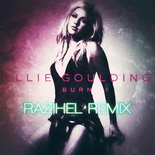 Ellie Goulding - Burn (Razihel Remix)