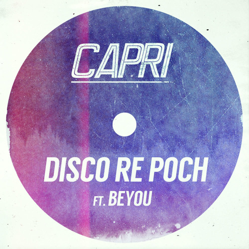Capri ft Beyou - Disco Re Poch