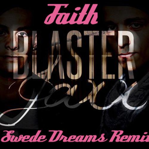 Blasterjaxx - Faith (Swede Dreams Bootleg)