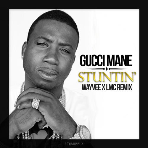Gucci Mane - Stuntin' (Wayvee x LMC Remix) // 8THS011S