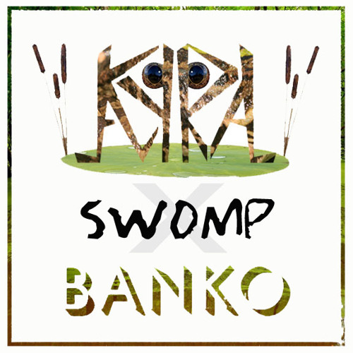 Swomp (Kyral x Banko Original)