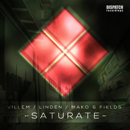 Villem, Linden, Fields & Mako - Saturate - Dispatch 070 AA - OUT NOW