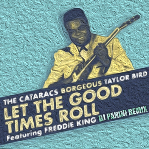 Freddie King -Let The Good Times Roll (PANINI Remix)