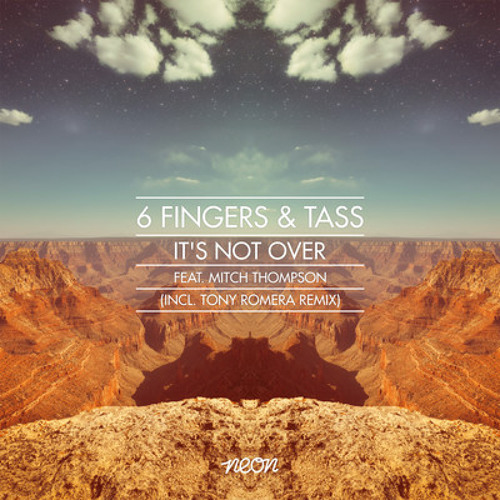 6 Fingers & Tass - It's Not Over ft Mitchel Thompson - (WellSaid & Rubberteeth Rework)