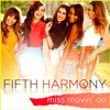 Miss Movin On - Fifth Harmony