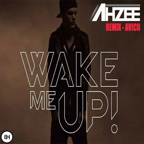Wake Me Up (Ahzee Remix)Teaser!