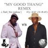 MY GOOD THANG J-RED vs DJ-KD THE REMIX..... KAN DO !!