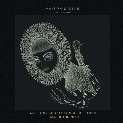 Anthony Middleton & Gel Abril – All In The Mind [Maison D'etre]