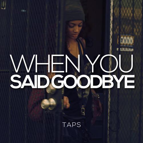 Taps - When You Said Goodbye