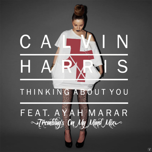 Calvin Harris Ft. Ayah Marar - Thinking About You (Tremblay's On My Mind Mix)