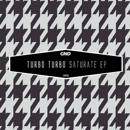 Turbo Turbo - Saturate EP (GN056)