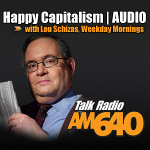 Happy Capitalism with Lou Schizas – Tuesday, August 6th, 2013 @7:55am