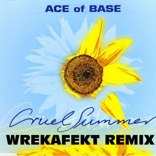 Ace of Base - Cruel Summer (Wrekafekt Remix)