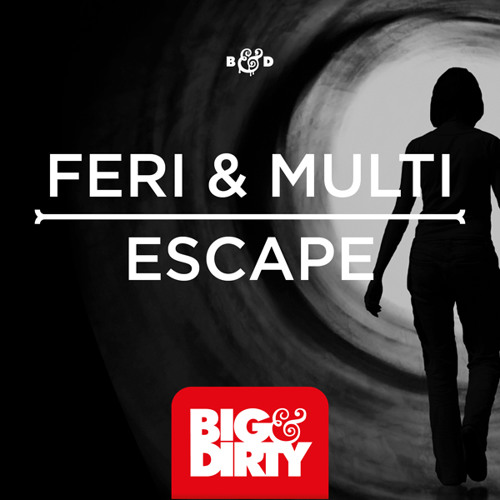 Feri & Multi - Escape [Big & Dirty Recordings] OUT NOW