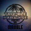 Trouble In Paradise Podcast 001 - Wabble