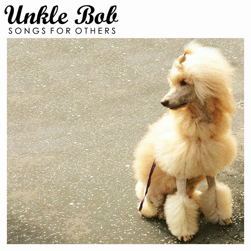 Unkle Bob – Songs for Others EP 2013