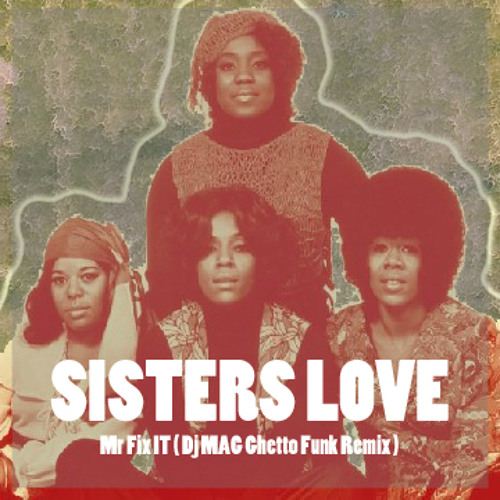 Sisters Love ft Mase - Mr Fix It (Dj MAG Ghetto Funk Remix)