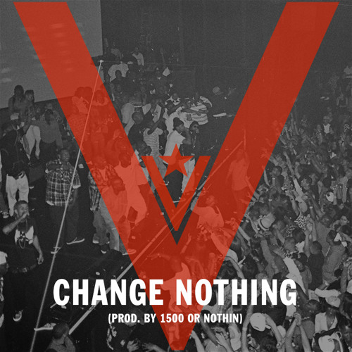 Change Nothing (Prod. by 1500 or Nothin)