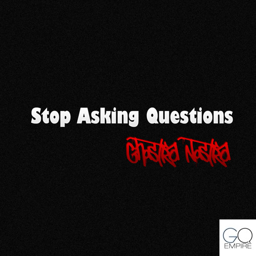 Ghostra Nostra - Stop Asking Questions