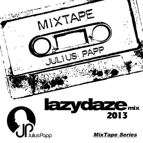 Julius Papp MixTape - lazydaze mix 2013.(Downloadable)