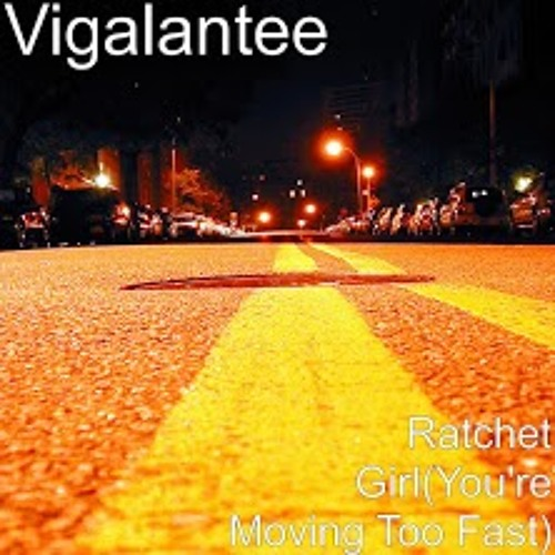 Vigalantee - Ratchet Girl (You're Moving To Fast)