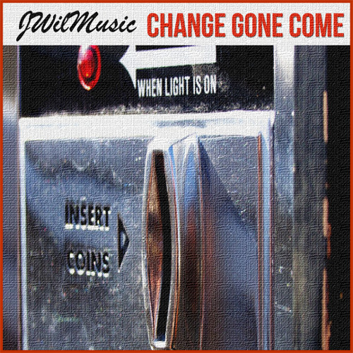 JWilMusic - Change Gone Come