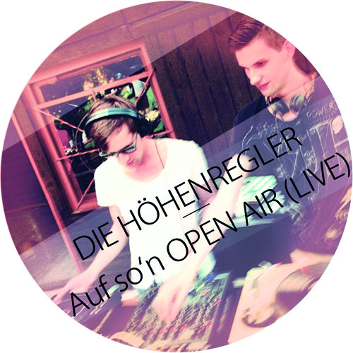 Die Höhenregler - Auf So'n Open Air (Live Mix) FREE DOWNLOAD