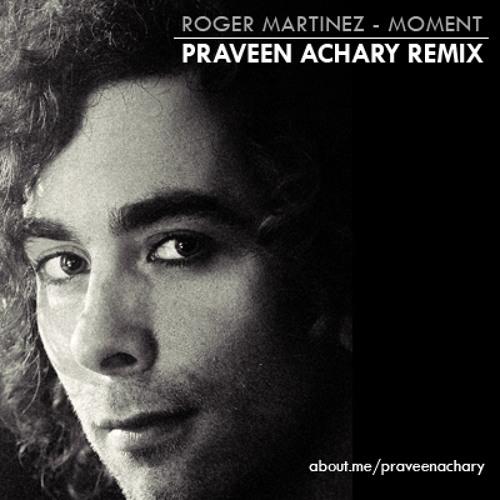 Roger Martinez - Moment (Praveen Achary Remix) [FREE DOWNLOAD]