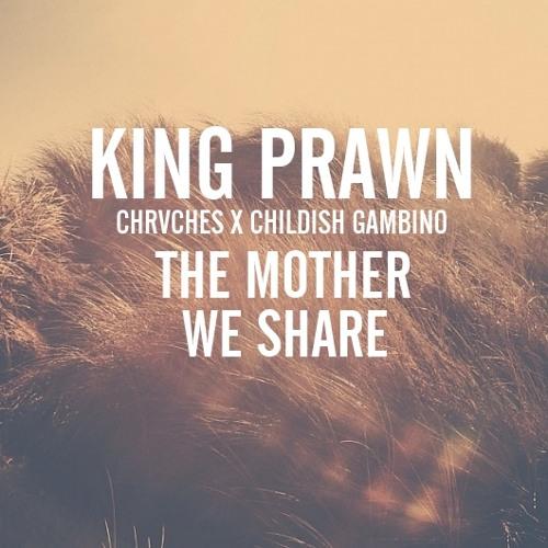 The Mother We Share (Chrvches x Childish Gambino)