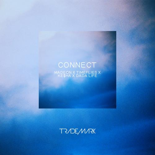 Connect (Madeon X Timeflies X Ke$ha X Dada Life)