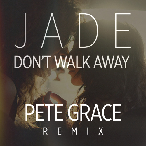 Jade - Don't Walk Away(Pete Grace Remix) FREE DOWNLOAD