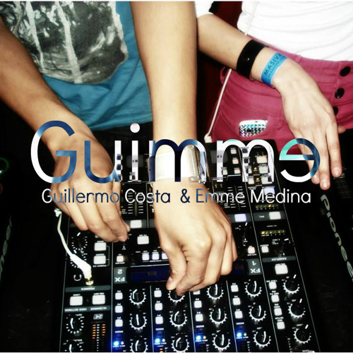 'GUIMME' Guillermo Costa & Emme Medina Dj Set