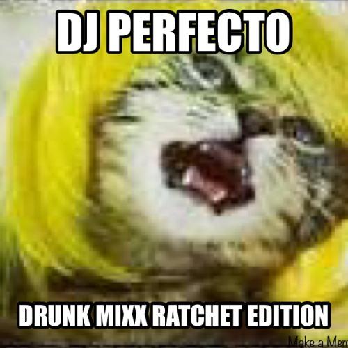 Drunk Mixx Ratchet Edition