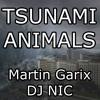 Tsunami Animals (DJ NIC Bootleg) - Martin Garix, DJ NIC