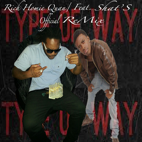 TYPE A WAY REMIX.> RICH HOMIE QUAN Feat. SHAT'S