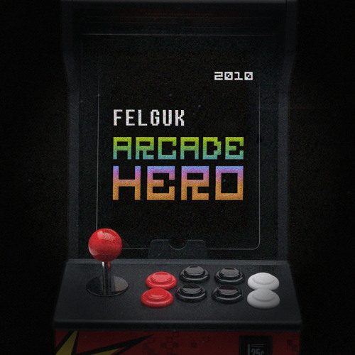 Felguk - Arcade Hero (2010) [FREE DOWNLOAD]
