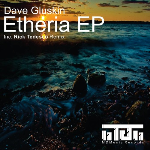 Dave Gluskin - Etheria (Preview) [MD-Music Records] Availble NOW on Beatport
