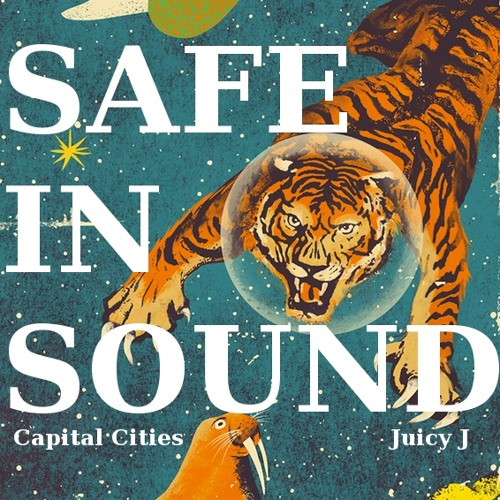 Safe In Sound (Capital Cities X Juicy J)
